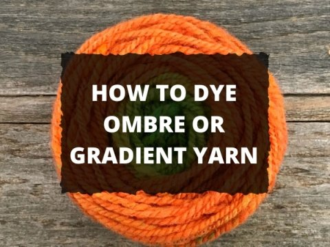 HOW TO DYE OMBRE OR GRADIENT YARN