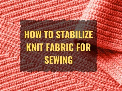 STABILIZE KNIT FABRIC FOR SEWING
