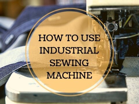 HOW TO USE INDUSTRIAL SEWING MACHINE