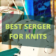 BEST SERGER FOR KNITS