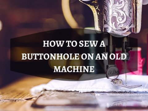 HOW TO SEW A BUTTONHOLE ON AN OLD MACHINE
