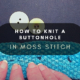 HOW TO KNIT A BUTTONHOLE IN MOSS STITCH