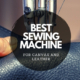 best-sewing-machine-for-canvas-and-leather