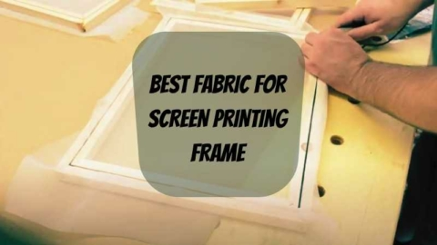 BEST FABRIC FOR SCREEN PRINTING FRAME
